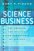Science Business The Promise, the Reality, and the Future of Biotech
