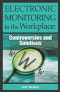 Electronic Monitoring in the Workplace Controversies and Solutions