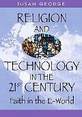 Religion And Technology in the 21st Century Faith in the E-world