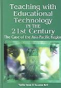 Teaching With Educational Technology in the 21st Century The Case of the Asia Pacific Region