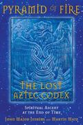 Pyramid Of Fire The Lost Aztec Codex Spiritual Ascent At The End Of Time