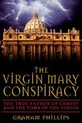 Virgin Mary Conspiracy The True Father Of Christ And The Tomb Of The Virgin