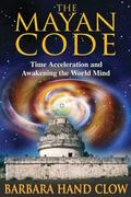 Mayan Code Time Acceleration and Awakening the World Mind