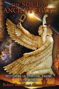 Soul of Ancient Egypt : Restoring the Spiritual Engine of the World
