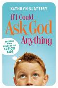 If I Could Ask God Anything Awesome Bible Answers for Curious Kids