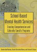 School-Based Mental Health Services Creating Comprehensive and Culturally Specific Programs