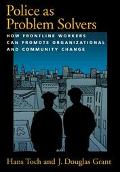 Police As Problem Solvers How Frontline Workers Can Promote Organizational and Community Change
