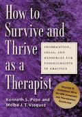 How to Survive and Thrive as a Therapist Information, Ideas, and Resources for Psychologists...