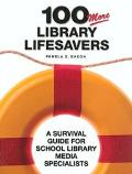 100 More Library Lifesavers A Survival Guide for School Library Media Specialists
