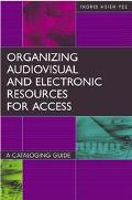 Organizing Audiovisual and Electronic Resources for Access A Cataloging Guide