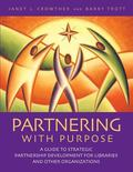 Partnering With Purpose A Guide To Strategic Partnership Development For Libraries And Other...