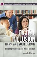 Digital Inclusion, Teens, And Your Library Exploring The Issues And Acting On Them