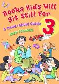 Books Kids Will Sit Still for 3 A Read-aloud Guide