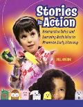 Stories in Action Interactive Tales And Learning Activities to Promote Early Literacy
