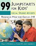 99 Jumpstarts for Kids Social Studies Reports Research Help for Grades 3-8