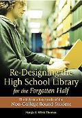 Re-Designing the High School Library for the Forgotten Half: The Information Needs of the No...