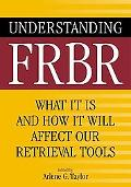 Understanding Frbr What It Is and How It Will Affect Our Retrieval Tools