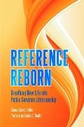 Reference Reborn : Breathing New Life into Public Services Librarianship