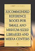 Recommended Reference Books for Small and Medium-sized Libraries and Media Centers: 2009 Edi...