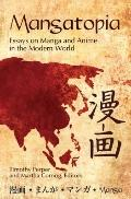 Mangatopia : Essays on Manga and Anime in the Modern World
