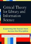 Critical Theory for Library and Information Science : Exploring the Social from Across the D...