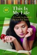 This Is My Life : A Guide to Realistic Fiction for Teens