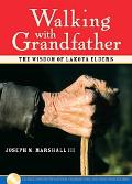 Walking With Grandfather The Wisdom of Lakota Elders