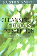 Cleansing the Doors of Perception The Religious Significance of Entheogenic Plants and Chemi...