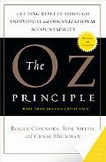 Oz Principle Getting Results Through Individual and Organizational Accountability
