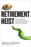 Retirement Heist : How Companies Plunder and Profit from the Nest Eggs of American Workers