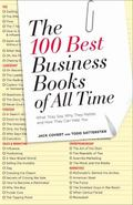 The 100 Best Business Books of All Time: What They Say, Why They Matter, and How They Can He...