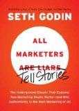 All Marketers Are Liars: The Underground Classic That Explains How Marketing Really Works--a...