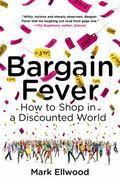 Bargain Fever : How to Shop in a Discounted World