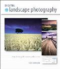 Digital Landscape Photography A Step-By-Step Guide to Creating Perfect Photos