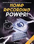 Home Recording Power Set Up Your Own Recording Studio for Personal and Professional Use