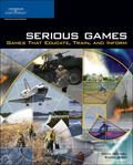 Serious Games Games That Educate, Train, And Inform