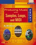 The S.M.A.R.T. Guide to Producing Music with Samples, Loops, and MIDI