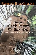 From Black Power to Hip Hop Racism, Nationalism, And Feminism
