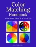 Color Matching Handbook A Comprehensive Guide to the Art of Using Color