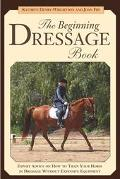 Beginning Dressage Book Expert Advice on How to Train Your Horse in Dressage Without Expensi...