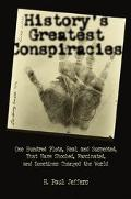 History's Greatest Conspiracies One Hundred Plots, Real and Suspected, Which Have Shocked, F...