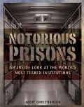 Notorious Prisons An Inside Look at the World's Most Feared Institutions