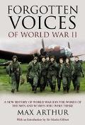 Forgotten Voices of World War II A New History of World War II in the Words of the Men and W...