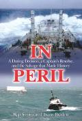 In Peril A Daring Decision, a Captain's Resolve, and the Salvage That Made History