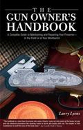 Gun Owner's Handbook A Complete Guide To Maintaining And Repairing Your Firearms--in The Fie...