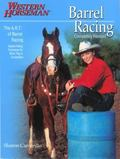 Barrel Racing 101 A Complete Program for Horse And Rider
