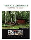 Ultimate Outdoorsman's Workshop Handbook A Fully Illustrated Guide on How to Organize, Maint...