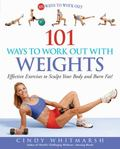 101 Ways to Work Out with Weights Effective Exercises to Sculpt Your Body aznd Burn Fat!