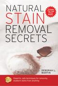 Natural Stain Removal Secrets That Work Powerful, Safe Techniques for Removing over 100 Stub...