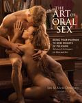 Art of Going Down Master the Erotic Art of Oral Sex With Tips and Techniques for Him and Her